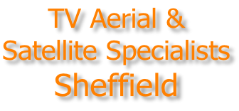 TV Aerial & Satellite Specialists Sheffield