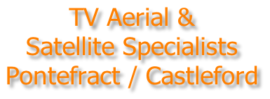 TV Aerial & Satellite Specialists Pontefract / Castleford
