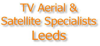 TV Aerial & Satellite Specialists Leeds