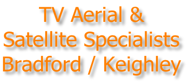 TV Aerial & Satellite Specialists Bradford / Keighley